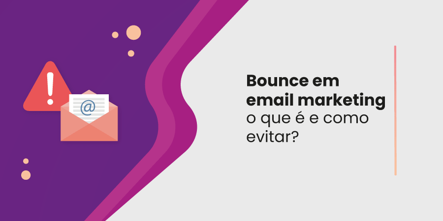 Bounce em email marketing: o que é e como evitar