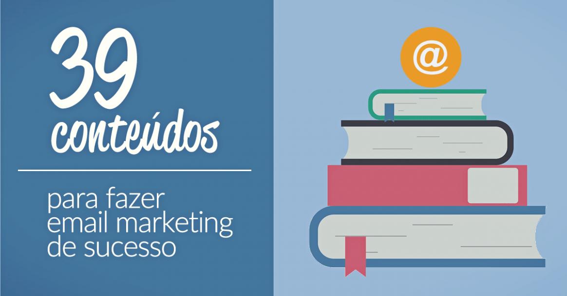 39 conteúdos pra fazer e-mail marketing de sucesso