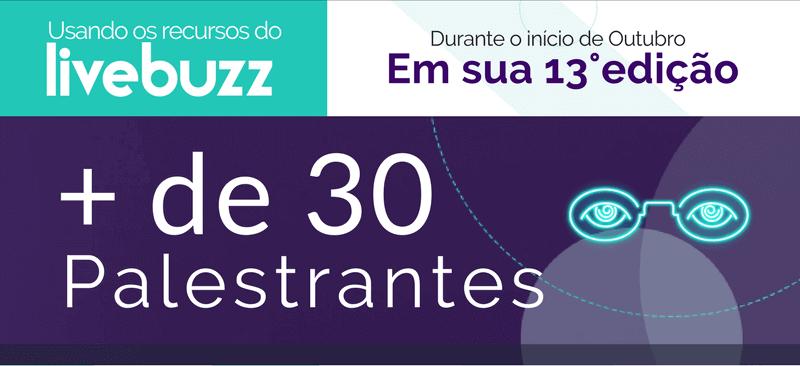 Usando os recursos do Livebuzz, durante o início de outubro, em sua décima terceira edição, com mais de trinta de palestrantes