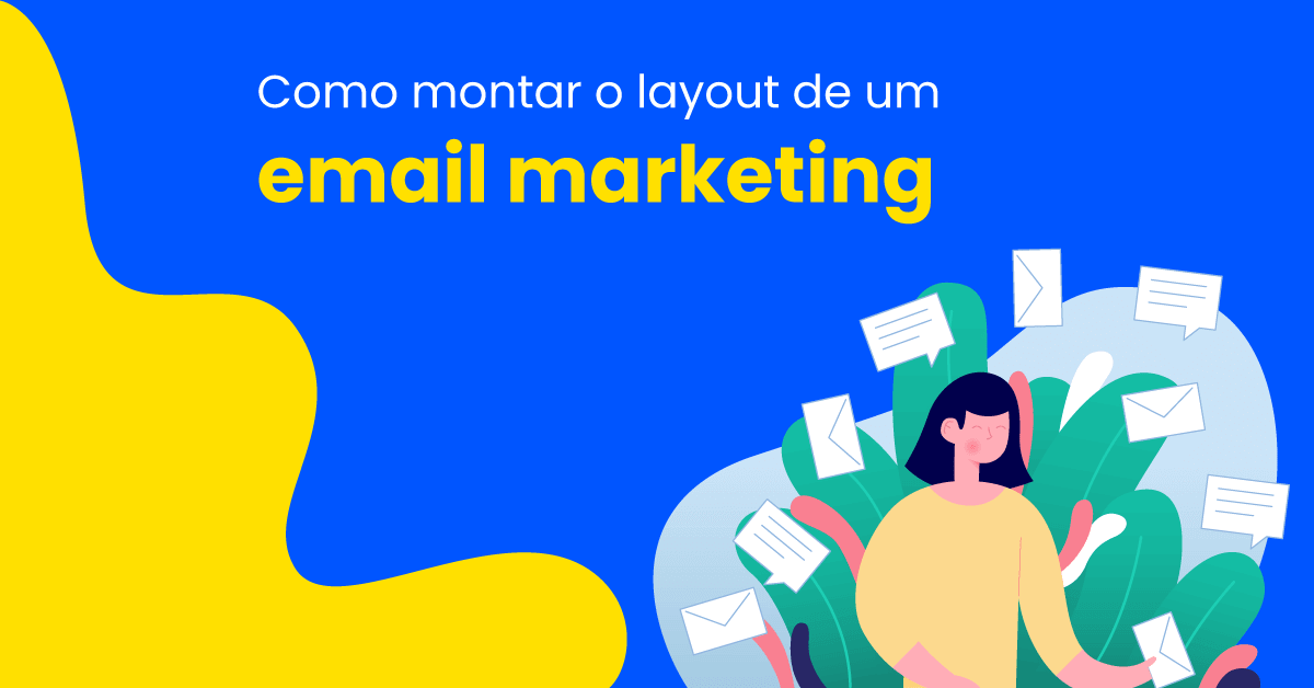 Como montar o layout do email marketing - Aprenda aqui