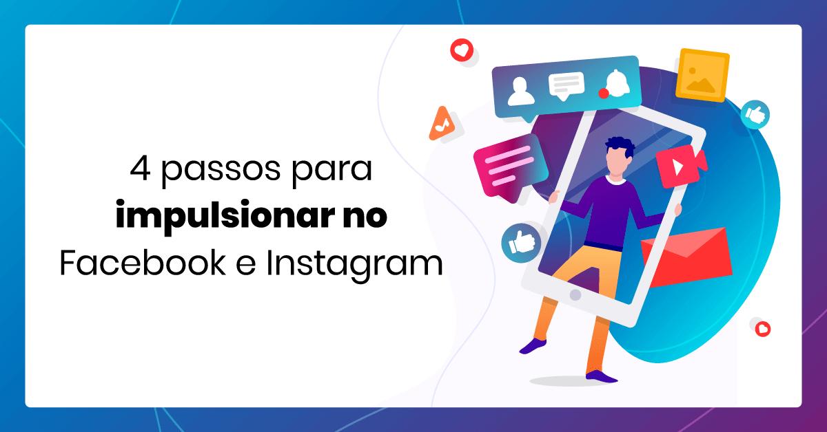 4 passos para impulsionar uma publicação no Facebook e Instagram