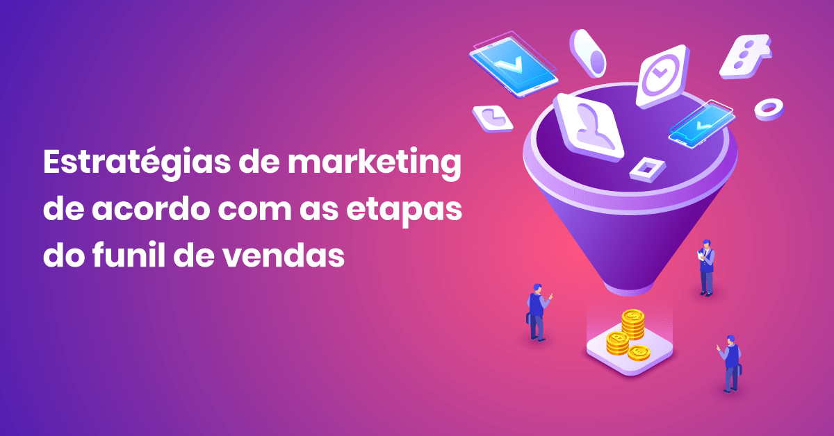 Estratégias de marketing de acordo com as etapas do funil de vendas