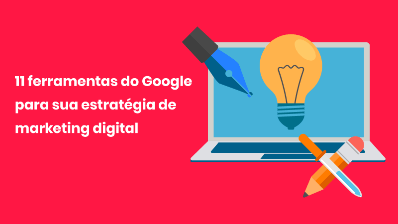 11 ferramentas do google marketing digital
