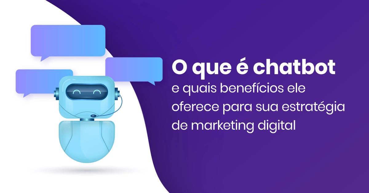 O-que-é-Chatbot-e-quais-benefícios-ele-oferece-para-sua-estratégia-de-marketing-digital