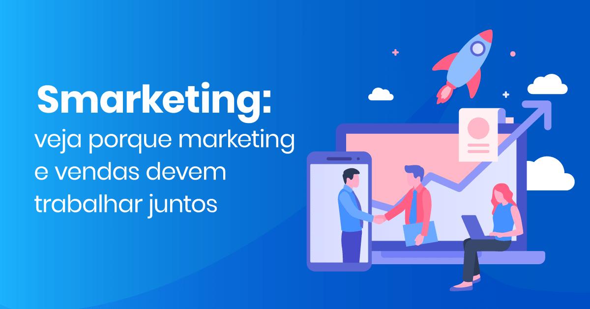 smarketing: veja porque marketing e vendas devem trabalhar juntos