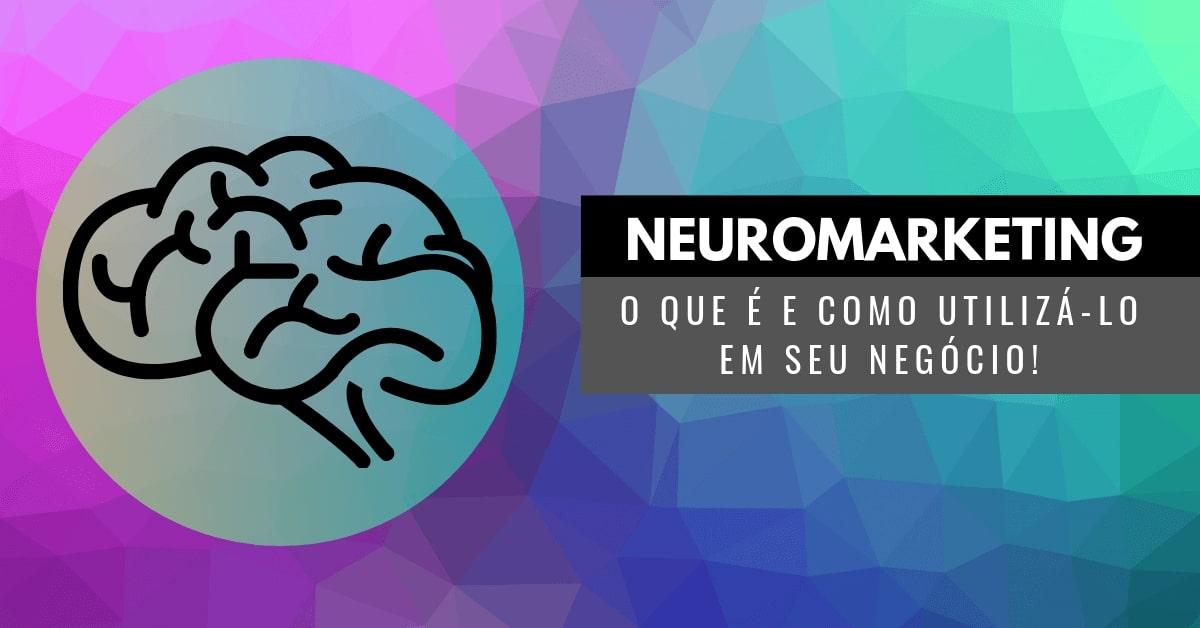 Neuromarketing: o que é e como utilizá-lo em seu negócio