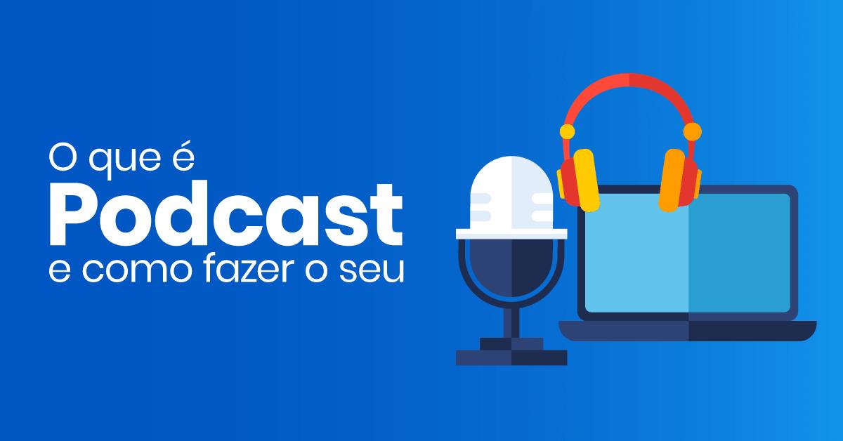 O-que-é-podcast-e-como-fazer-o-seu