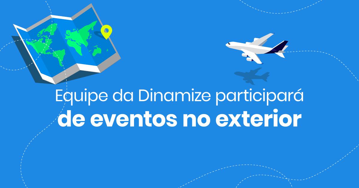 Equipe da Dinamize participará de eventos no exterior