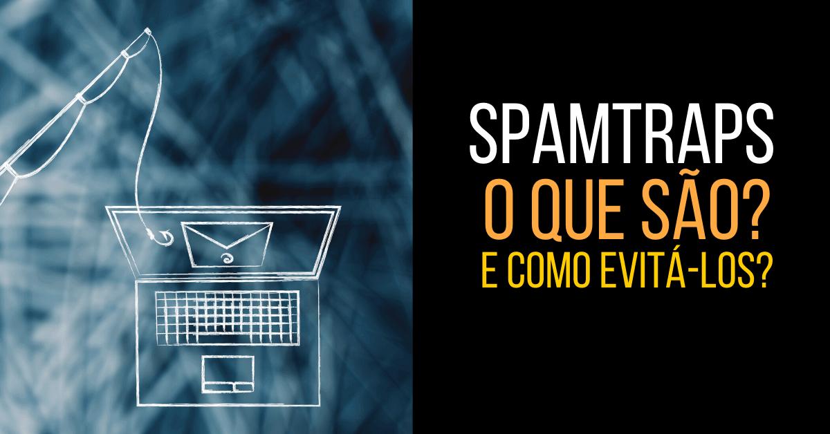 Spamtraps - O que são e quais ações podem ser tomadas para identificá-los e evitá-los