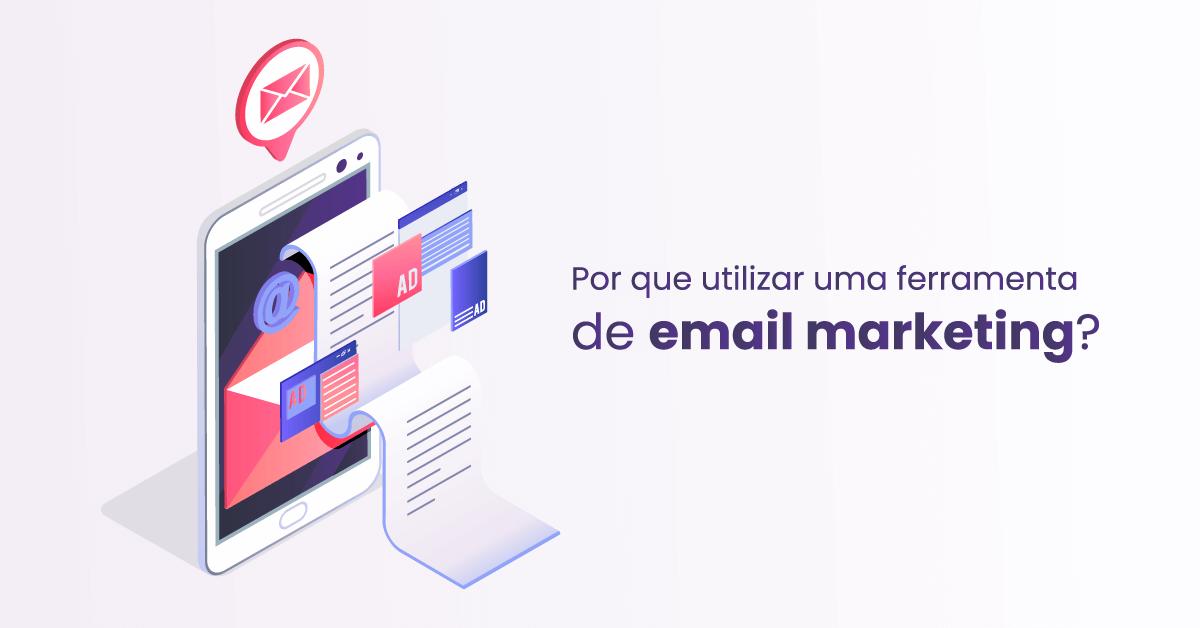 Por que utilizar uma ferramenta de email marketing?