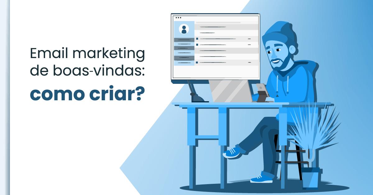 Aprendar como criar um Email marketing de boas-vindas passo a passo.