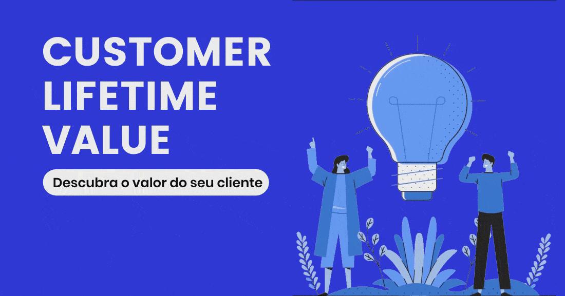 Customer Lifetime Value (LTV) - Descubra o valor do seu cliente