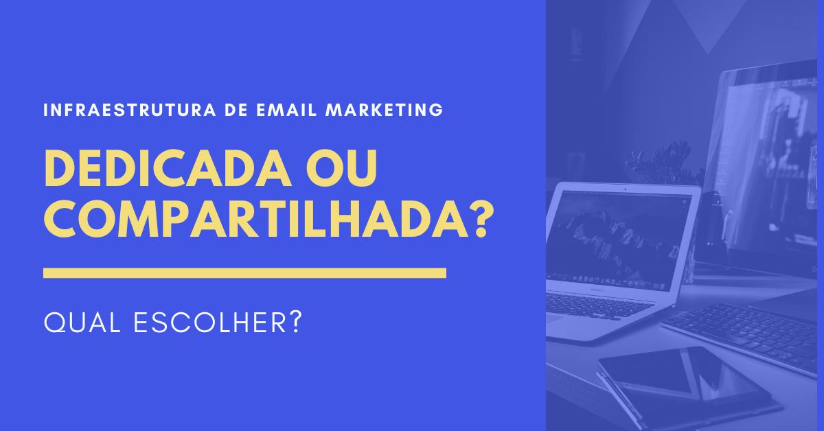 Infraestrutura dedicada ou compartilhada de email marketing - Qual escolher?