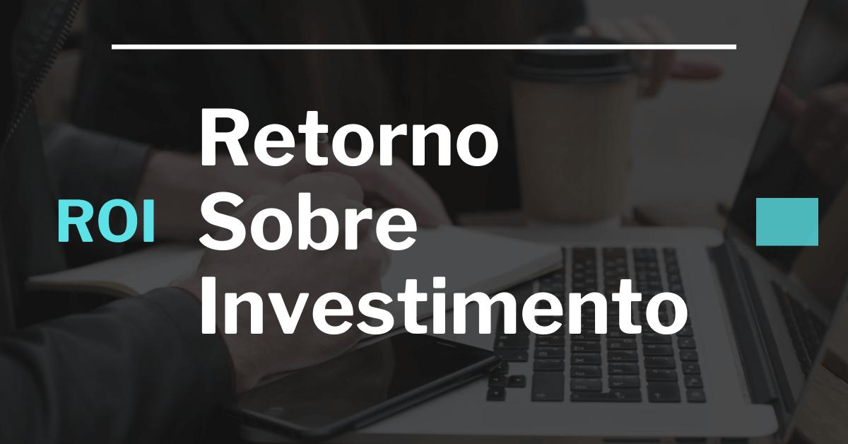 ROI - Retorno sobre o investimento. Primeiramente entenda o que é essa métrica