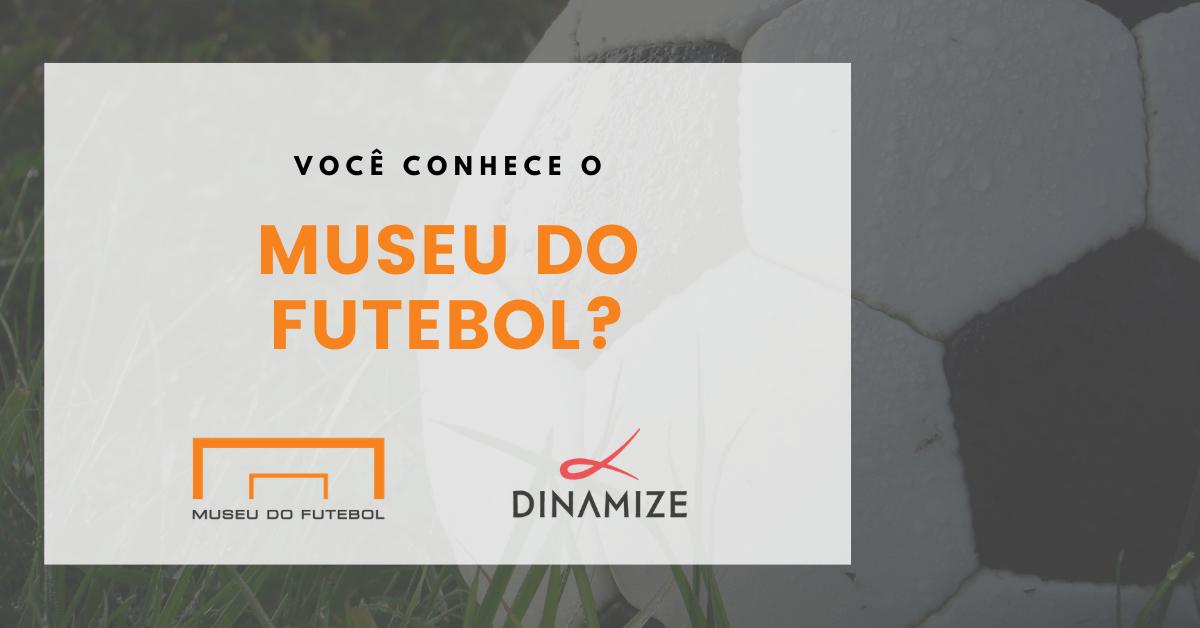 museu do futebol e dinamize