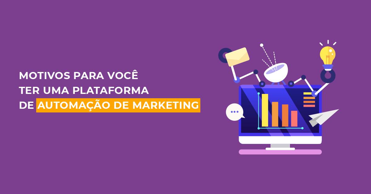 Motivos para você ter uma plataforma de automação de marketing