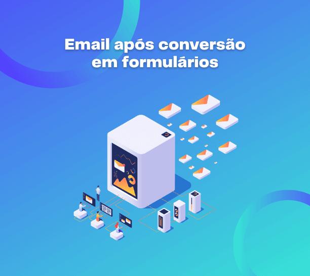 Email após conversão de formulário, landing page ou pop-up